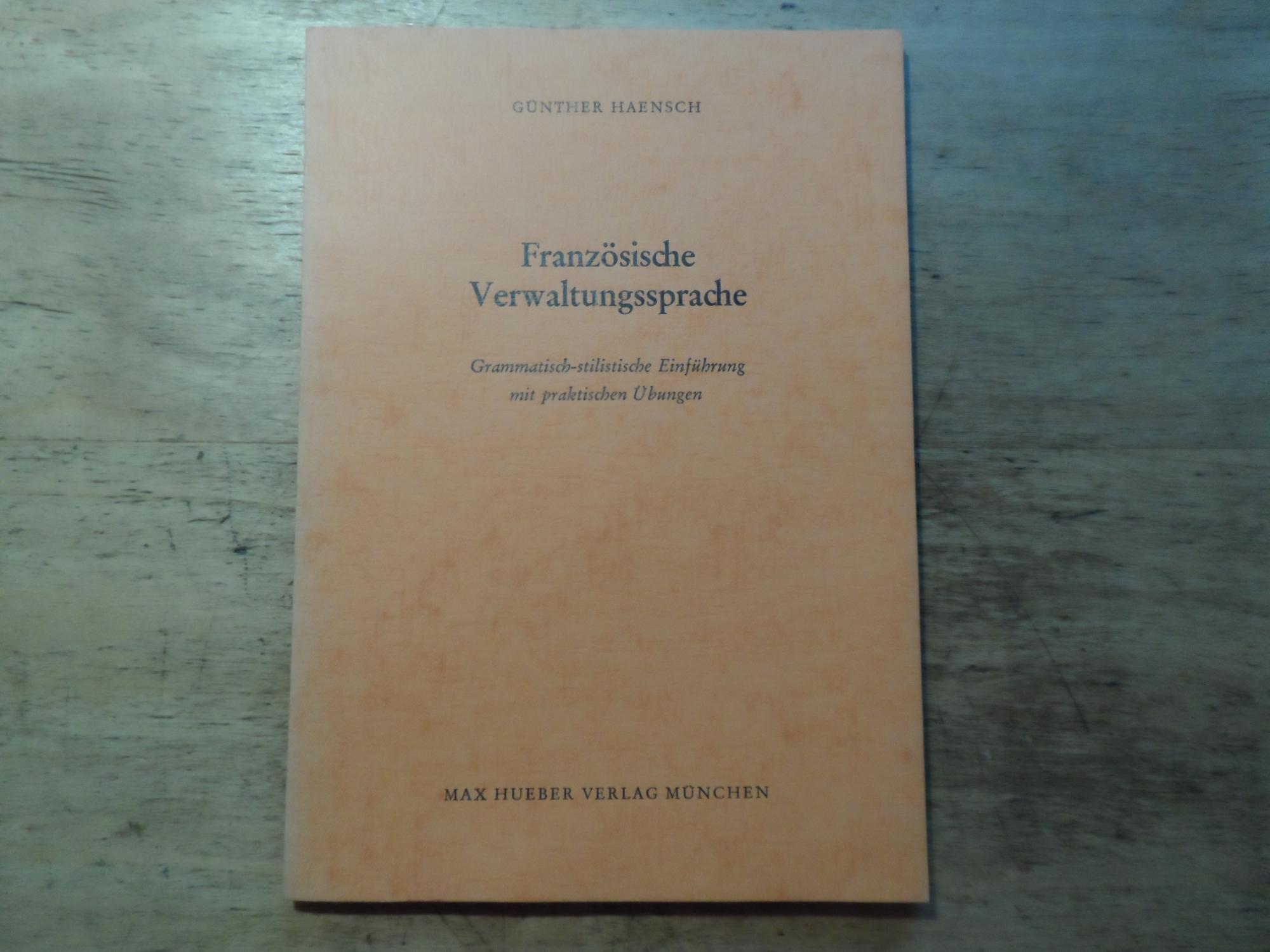 Französische Verwaltungssprache - Grammatisch-stilistische Einführung mit praktischen: Haensch,Günther