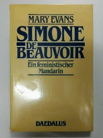 Simone de Beauvoir : Ein feministischer Mandarin. - Evans, Mary