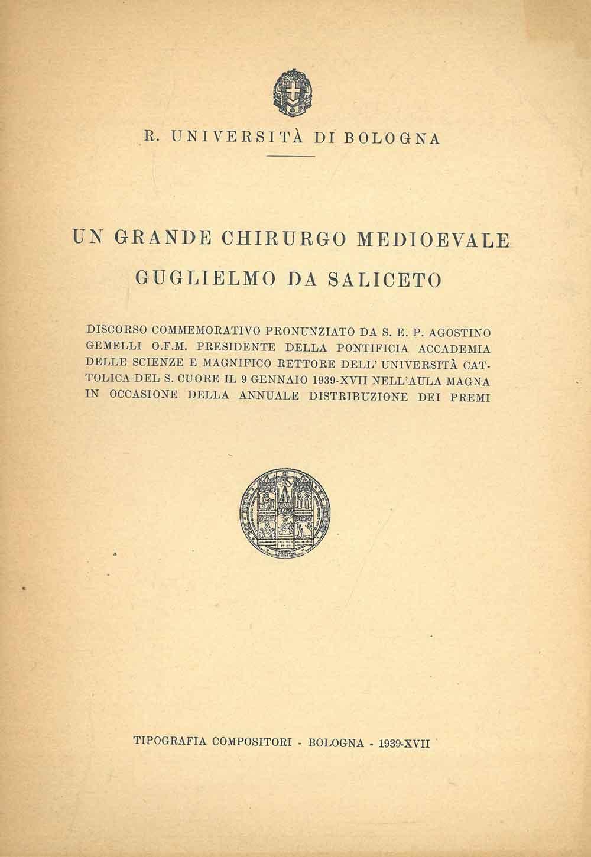 Un grande chirurgo medioevale. Guglielmo da Saliceto.: Gemelli Agostino