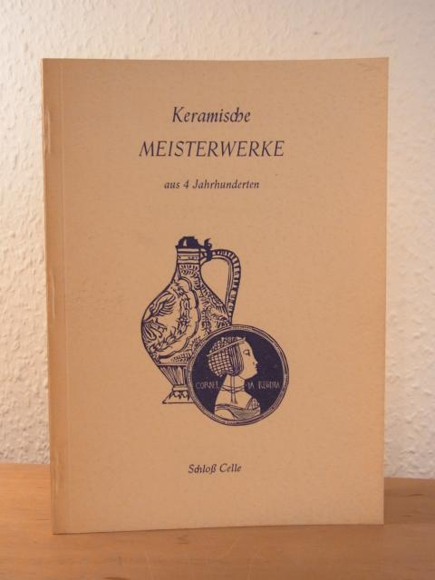 Keramische Meisterwerke aus vier Jahrhunderten. Ausstellung Schloss: Schmidt, Robert: