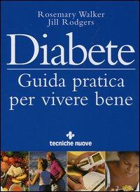 Diabete. Guida pratica per vivere bene - Walker Rosemary Rodgers Jill