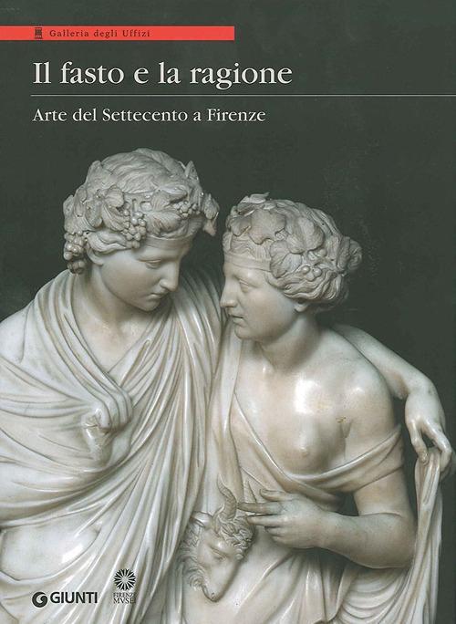 Il fasto e la ragione. Arte del Settecento a Firenze