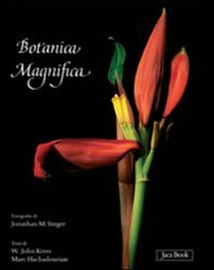 Botanica magnifica. Ediz. illustrata - Marc Hachadourian; Jonathan Singer; Kress W John