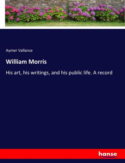 William Morris : His art, his writings,: Aymer Vallance
