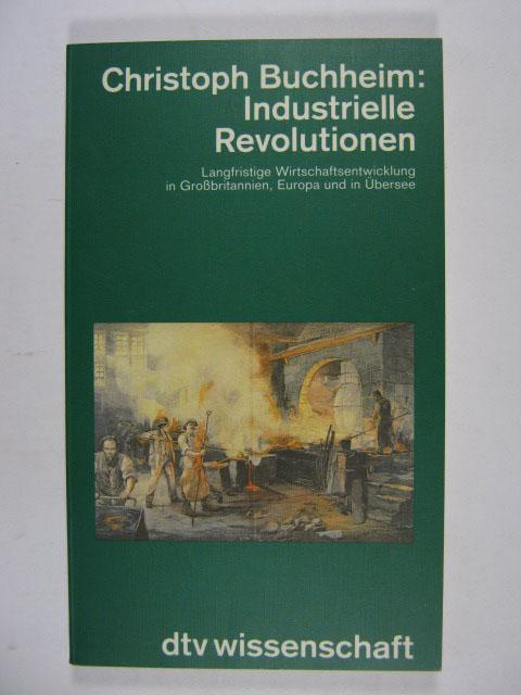 Industrielle Revolutionen. Langfristige Wirtschaftsentwicklung in Großbritannien, Europa: Buchheim, Christoph: