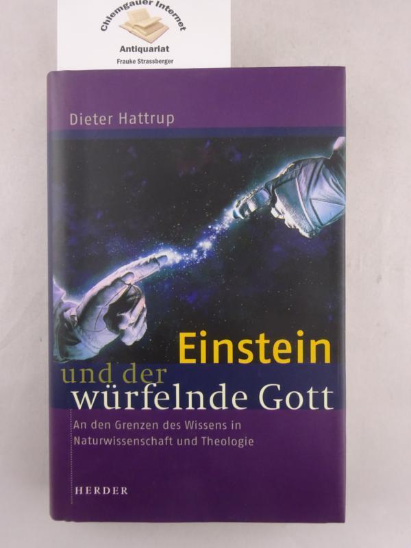 Einstein und der würfelnde Gott : An den Grenzen des Wissens in Naturwissenschaft und Theologie. - Hattrup, Dieter