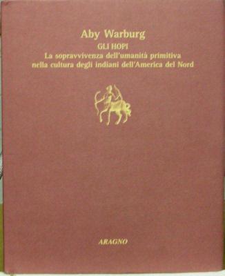 Gli Hopi: La Sopravvivenza Dell'Umanita Primitiva Nella Cultura Degli Indiani dell'America del nord - Warburg Aby