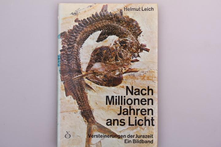NACH MILLIONEN JAHREN ANS LICHT. Versteinerungen der: Leich Helmut