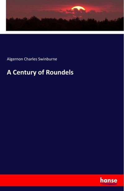 A Century of Roundels: Algernon Charles Swinburne