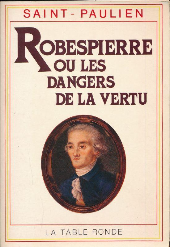 Robespierre ou les dangers de la vertu.: SAINT-PAULIEN