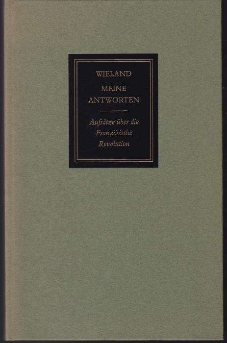 Meine Antworten. Aufsätze über die Französische Revolution: Wieland, Christoph Martin