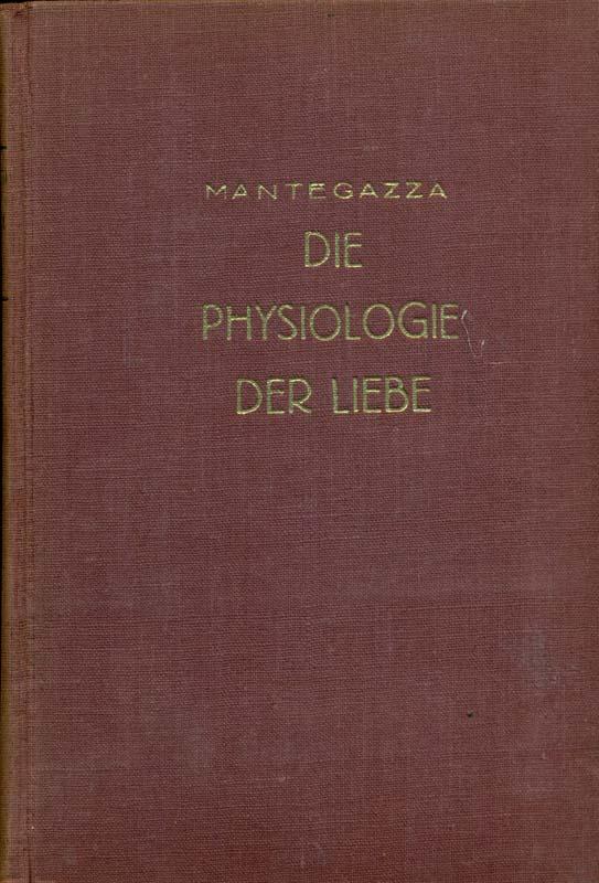 Die Physiologie der Liebe. Aus dem Italienischen: Mantegazza, Paul: