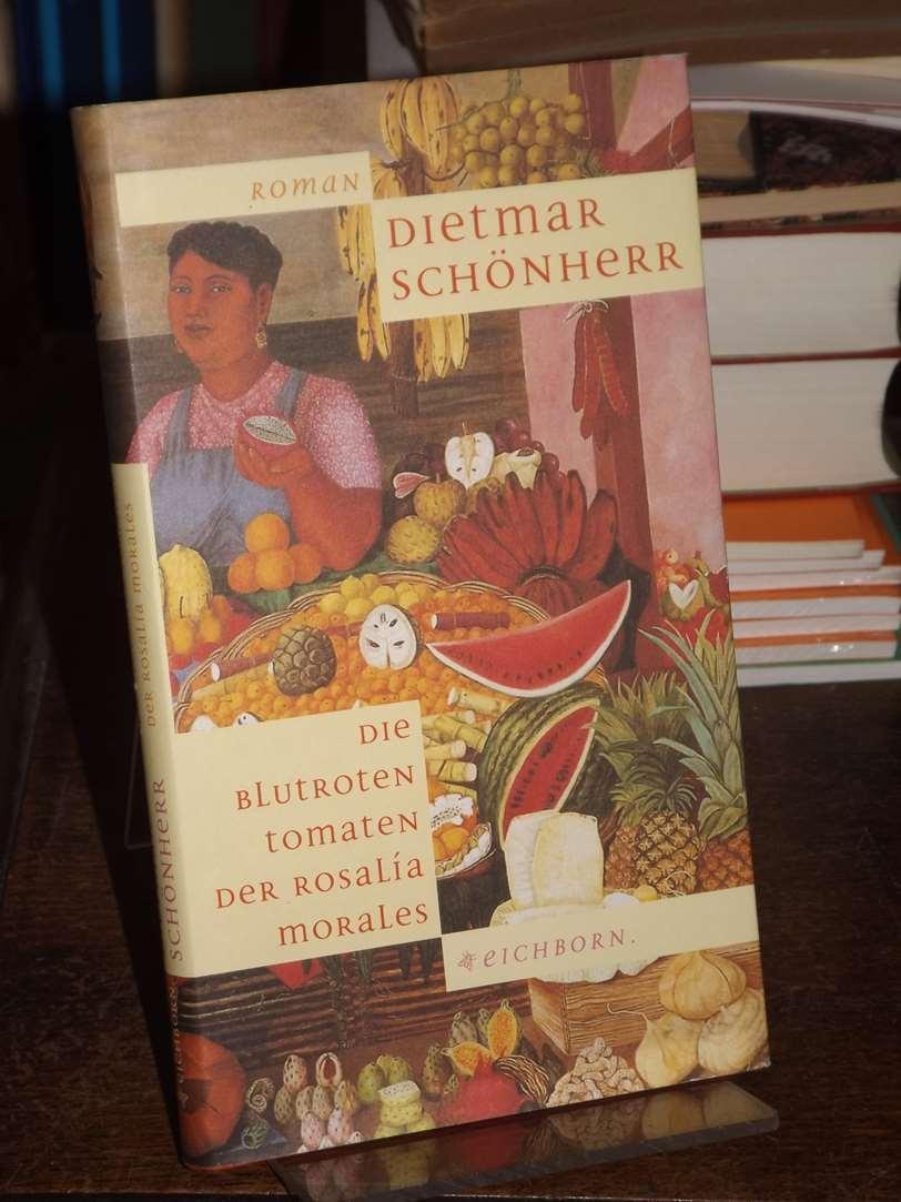 Die blutroten Tomaten der Rosalina Morales. Zweite: Schönherr, Dietmar: