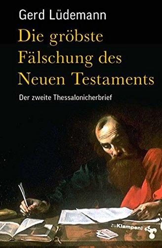 Die gröbste Fälschung des Neuen Testaments: Der zweite Thessalonicherbrief - Lüdemann, Gerd