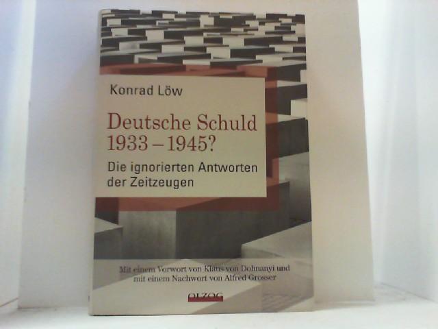 Deutsche Schuld 1933 - 1945? Die ignorierten Antworten der Zeitzeugen. - Löw, Konrad,