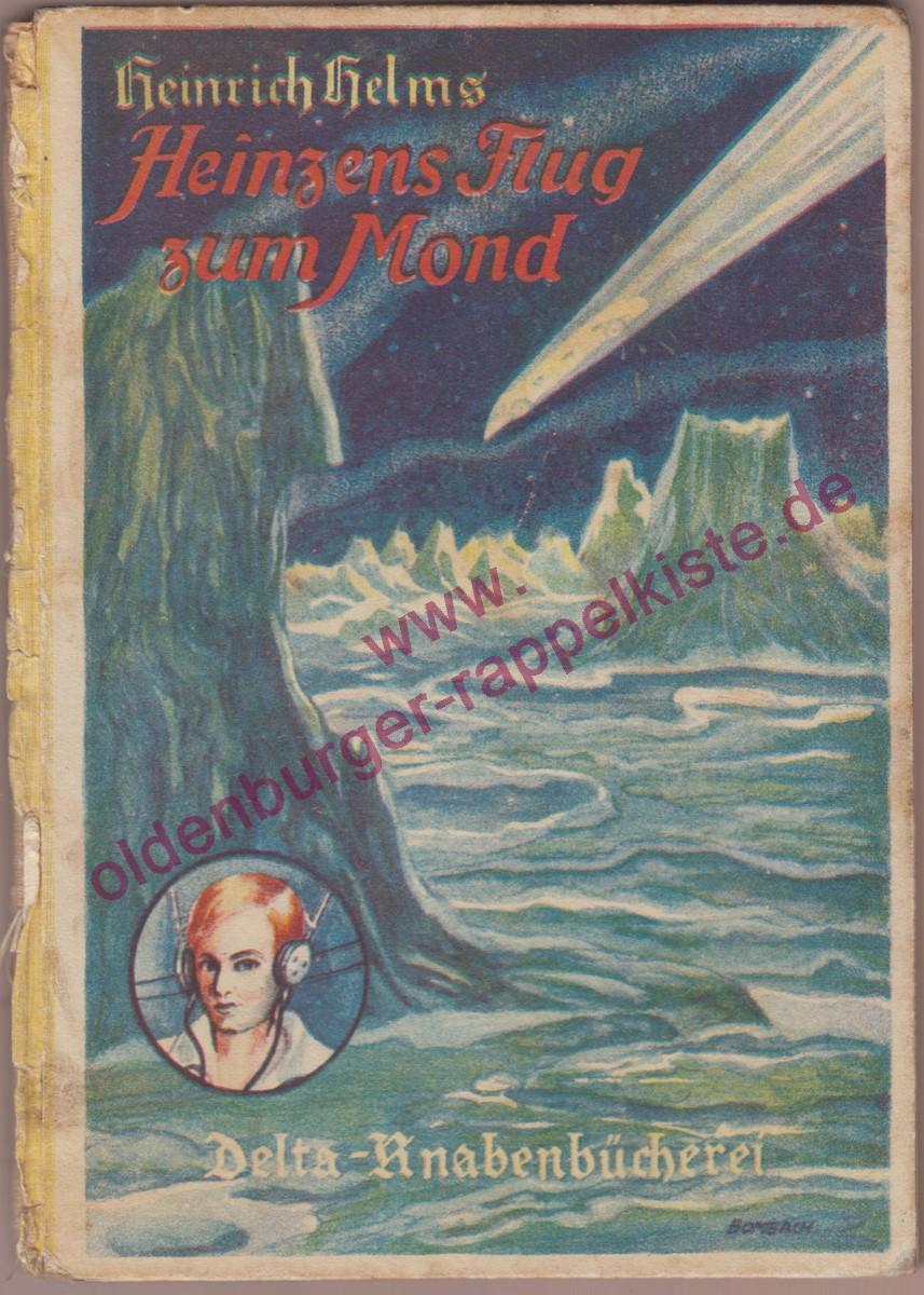Heinzens Flug zum Mond = Delta-Knabenbücherei (1930): Helms, Heinrich