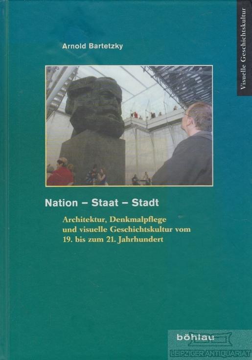 Nation - Staat - Stadt. Architektur, Denkmalpflege: Bartetzky, Arnold.