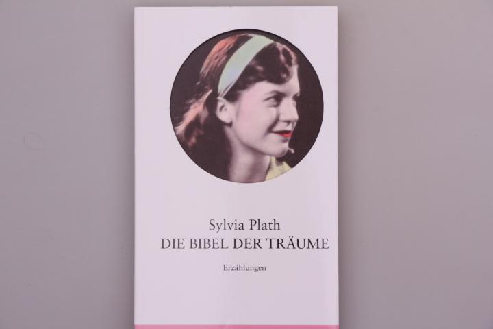 DIE BIBEL DER TRÄUME. Erzählungen - Prosa aus den Tagebüchern - Plath, Sylvia