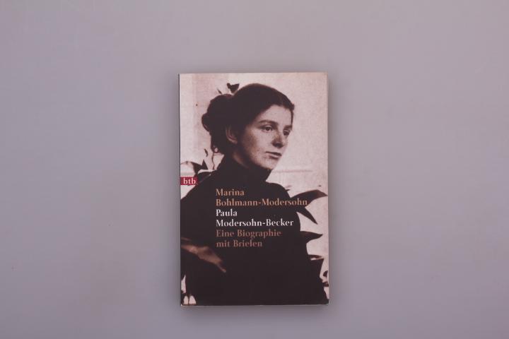 PAULA MODERSOHN-BECKER. Eine Biographie mit Briefen - Bohlmann-Modersohn, Marina