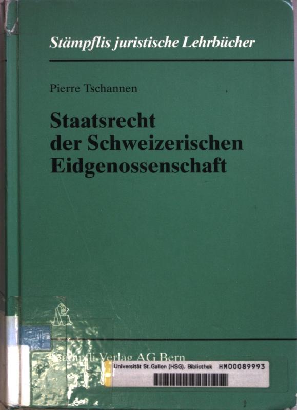 Staatsrecht der Schweizerischen Eidgenossenschaft. Stämpflis juristische Lehrbücher;: Tschannen, Pierre: