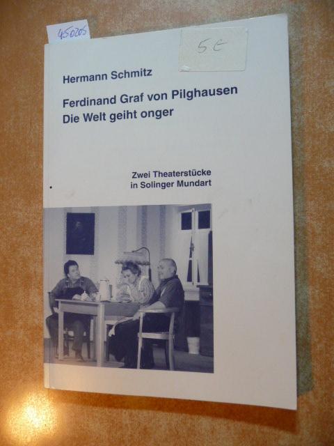 Ferdinand Graf von Pilghausen : zwei Theaterstücke: Hermann Schmitz
