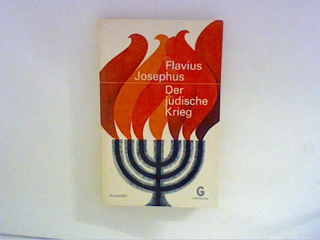 Der jüdische Krieg: Auswahl Übertragen und eingeleitet: Flavius, Josephus: