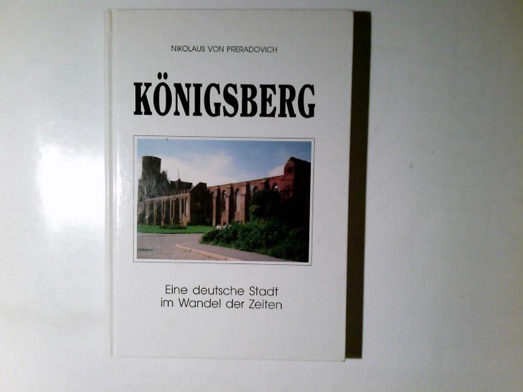 Königsberg : eine deutsche Stadt im Wandel: Preradovich, Nikolaus von: