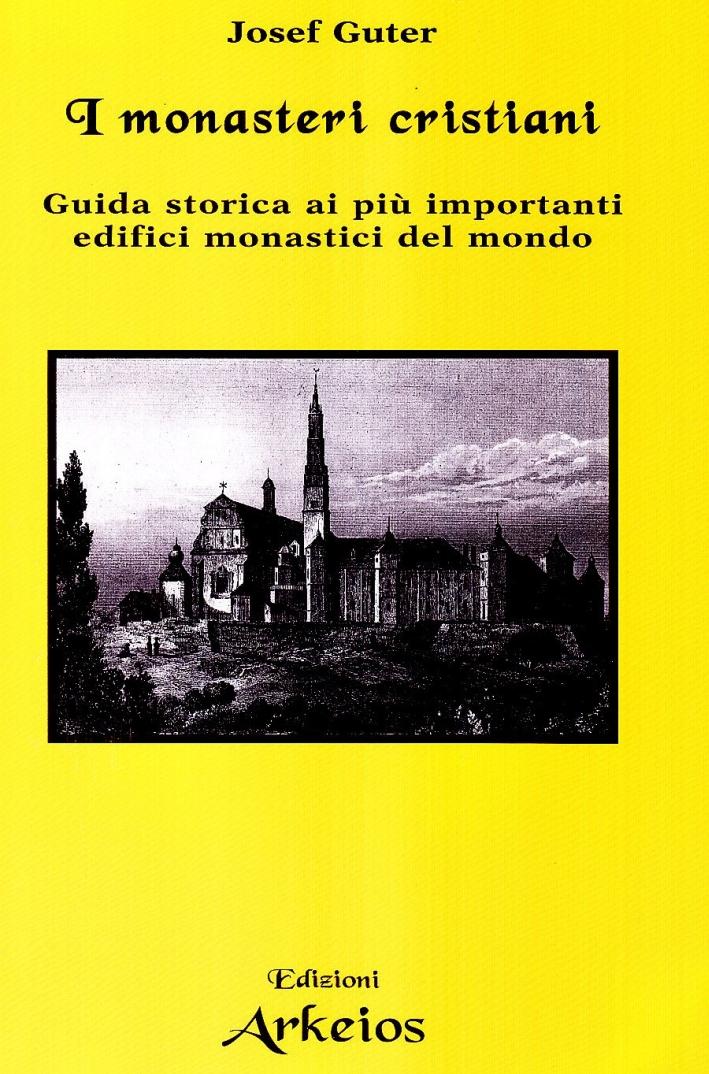 I monasteri cristiani. Guida storica ai più importanti edifici monastici del mondo - Guter Josef