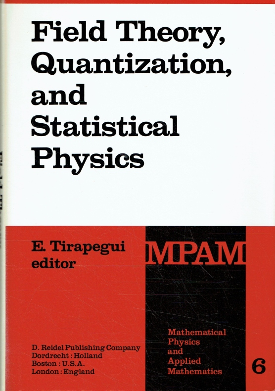 Field Theory, Quantization and Statistical Physics: In Memory of Bernard Jouvet (Mathematical Physics and Applied Mathematics, Band 6). - Tirapegui, E.