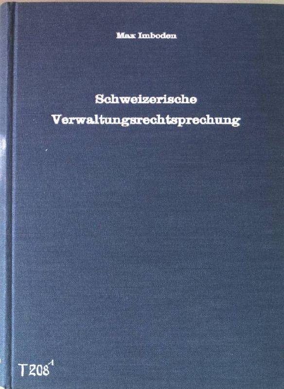 Schweizerische Verwaltungsrechtsprechung. Die Rechtsgrundsätze der Verwaltungspraxis, erläutert: Imboden, Max: