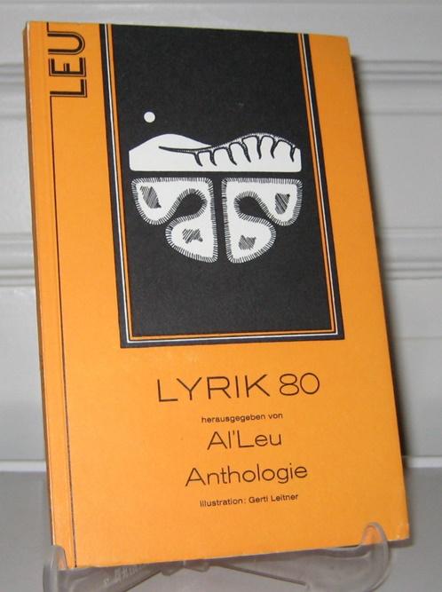 Lyrik 80. Anthologie. (Signiertes Exemplar). Hrsg. von Al' Leu. Illustrationen von Gerti Leitner. - Leu, Al' (Hrsg.)