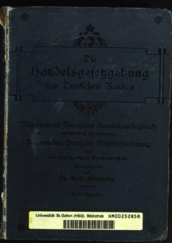 Die Handelsgesetzgebung des Deutschen Reiches. Allgemeines Deutsches: Friedberg, Emil: