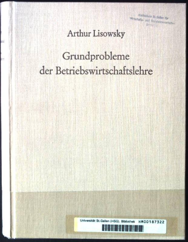 Grundprobleme der Betriebswirtschaftslehre St.Galler Wirtschaftswissenschaftliche Forschungen, band: Lisowsky, Arthur: