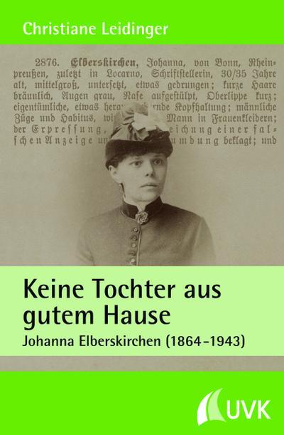 Keine Tochter aus gutem Hause : Johanna Elberskirchen (1864-1943) - Christiane Leidinger