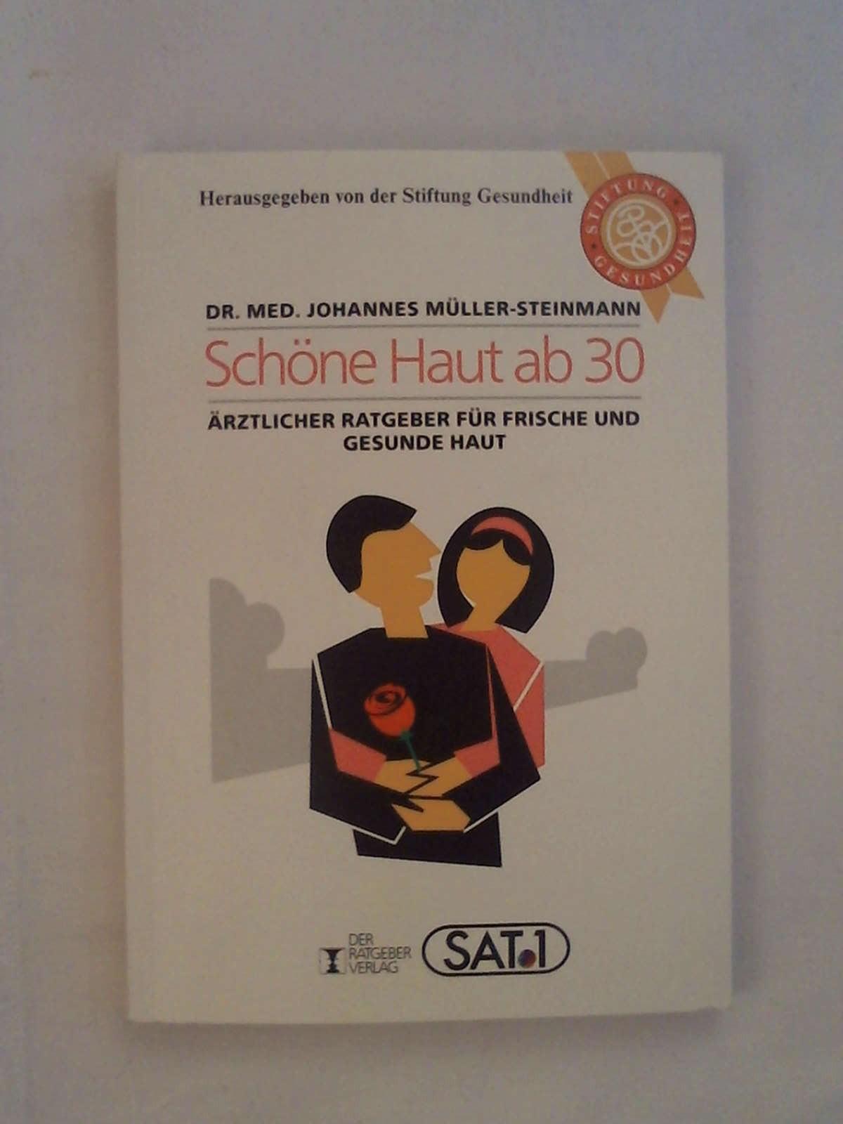 Schöne Haut ab 30: Ärztlicher Ratgeber für frische und gesunde Haut (Serie Gesundheit) - Johannes Müller-Steinmann