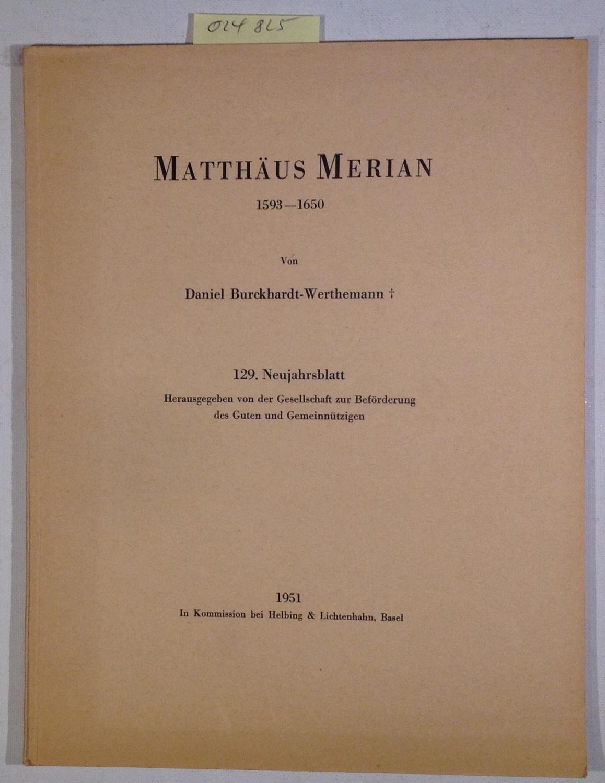 Matthäus Merian 1593-1650 - 129. Neujahrsblatt Herausgegeben: Burckhardt-Werthemann, Daniel