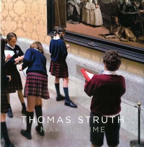 Thomas Struth. Making Time. - Struth, Thomas.