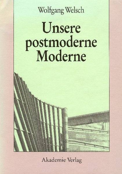 Unsere postmoderne Moderne: Welsch, Wolfgang: