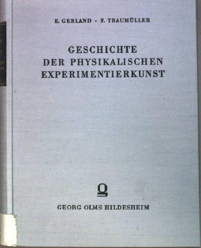 Geschichte der physikalischen Experimentierkunst.: Gerland, E. und