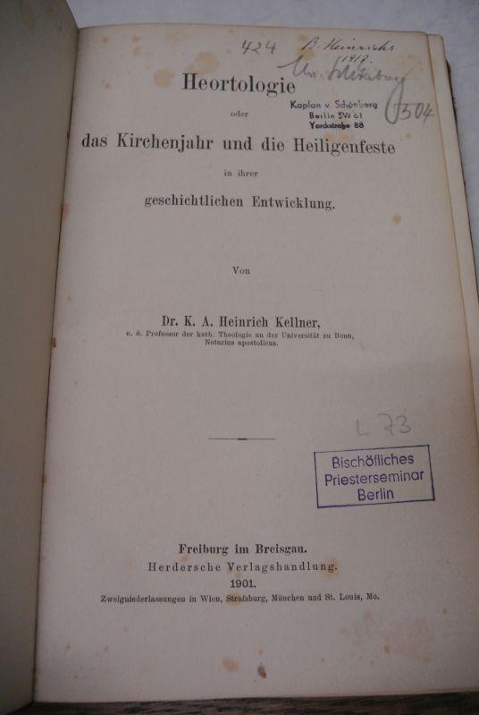 Heortologie oder das Kirchenjahr und die Heiligenfeste: Kellner, K. A.