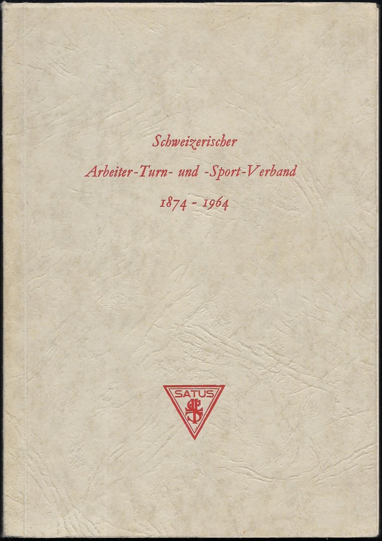 Schweizerischer Arbeiter-Turn- und Sport-Verband 1874-1964. [Jubiläumsschrift]: SATUS] - SCHWEIZERISCHER