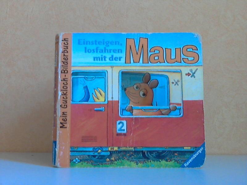 Einsteigen, losfahren mit der Maus - Mein Guckloch-Bilderbuch Illustration: Ina Steinmetz - von Lenthe, Sophie;