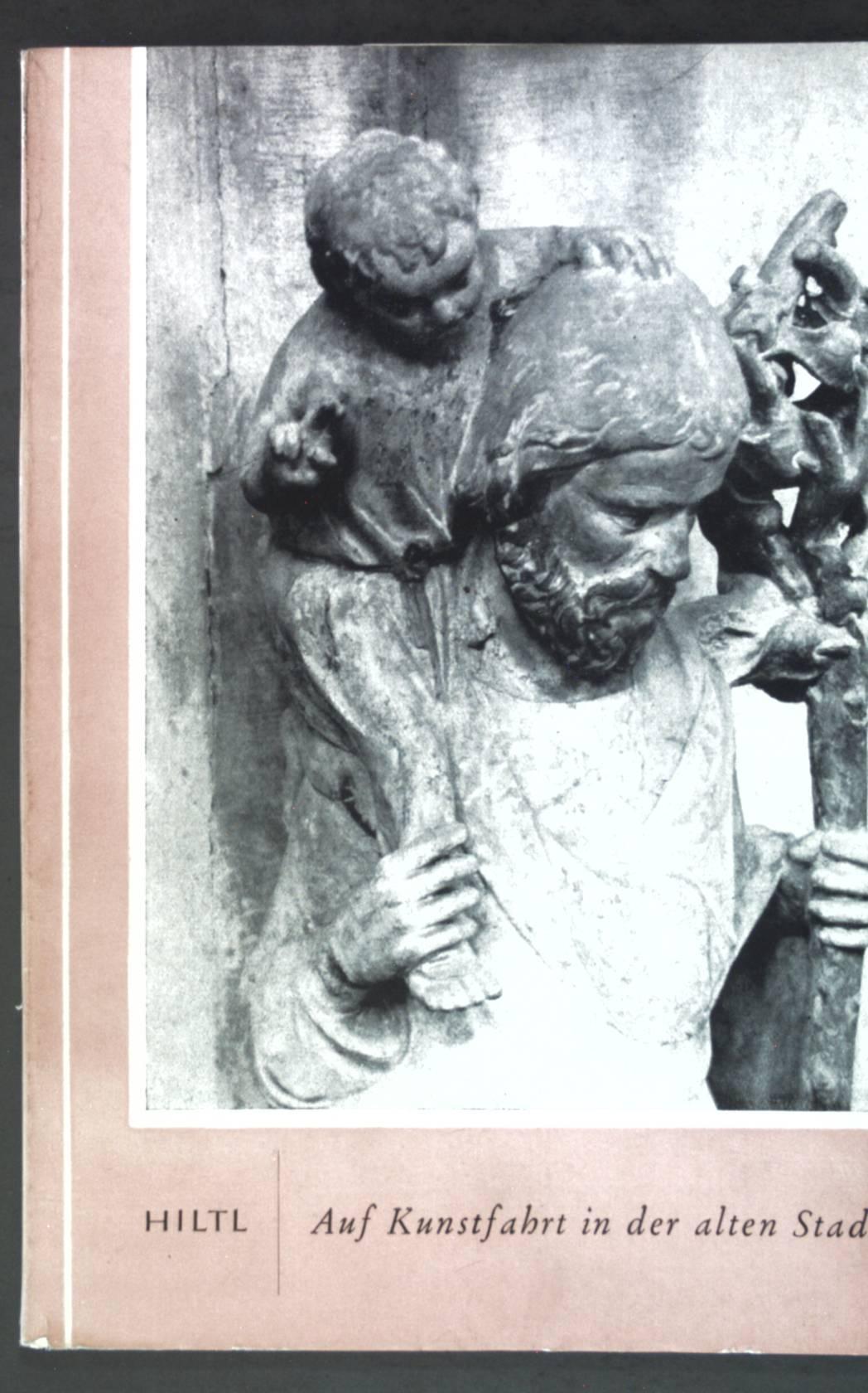 Auf Kunstfahrt in der alten Stadt;: Hiltl, Franz: