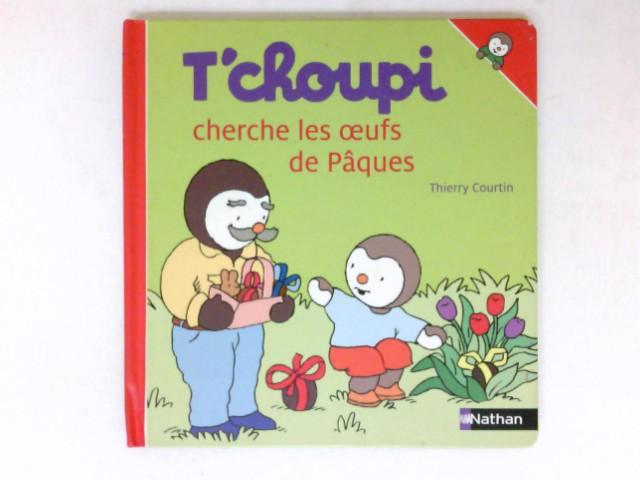 T'choupi cherhce del oeufs de Paques : - Courtin, Thierry