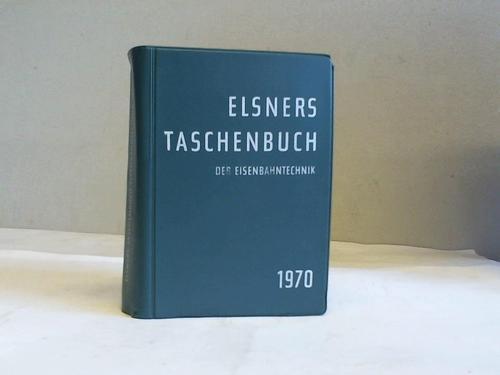 Elsners Taschenbuch der Eisenbahntechnik 1970: Tetzlaff, Rudolf (Hrsg.)