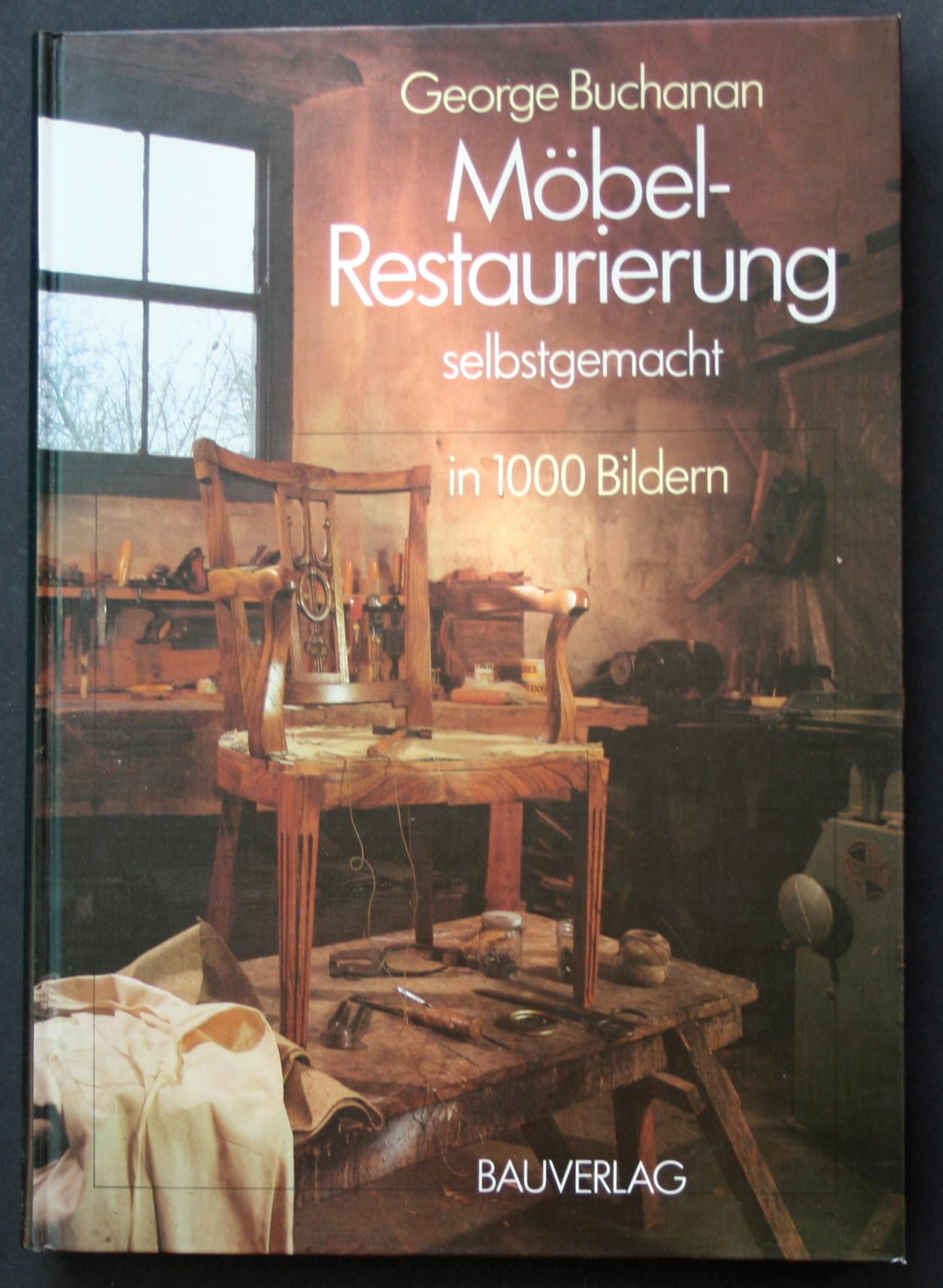 Möbel-Restaurierung. Selbstgemacht. In 1000 Bildern.: Buchanan, George: