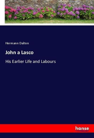 John a Lasco : His Earlier Life: Hermann Dalton
