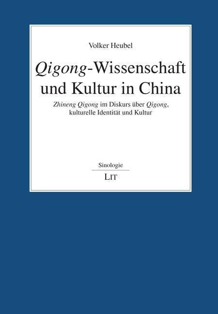 Qigong-Wissenschaft und Kultur in China : Zhineng Qigong im Diskurs über Qigong, kulturelle Identität und Kultur - Volker Heubel