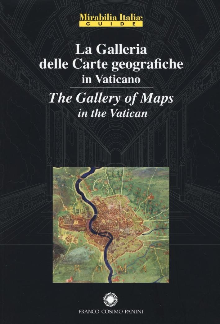 La Galleria delle Carte Geografiche in Vaticano. The Gallery of Maps in the Vatican - Aa.vv.