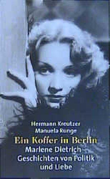 Ein Koffer in Berlin: Marlene Dietrich - Geschichten von Politik und Liebe - Kreutzer, Hermann und Manuela Runge